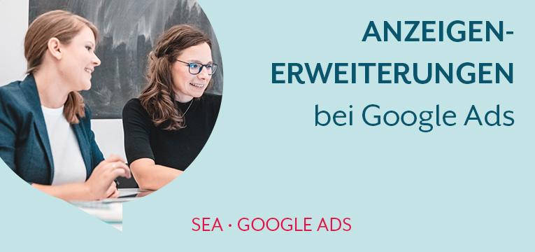 Anzeigenerweiterungen bei Google Ads – Welche brauchst du?