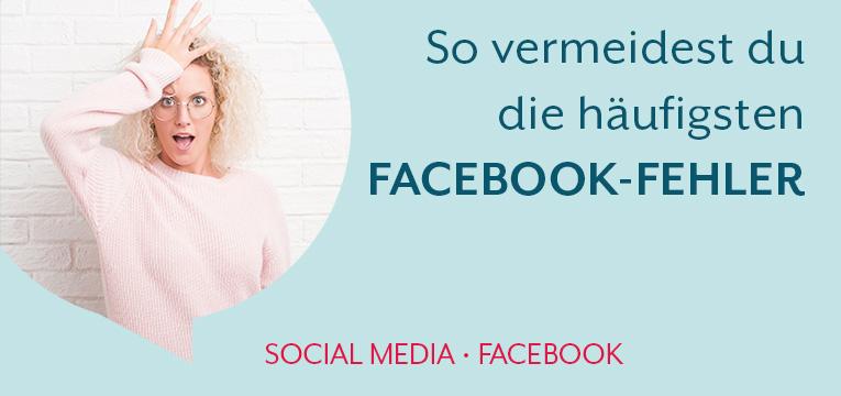 Die häufigsten Facebook-Fehler und wie du sie vermeidest