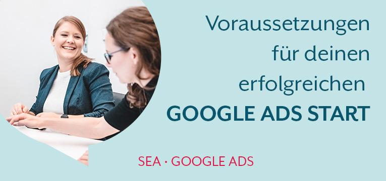 Voraussetzungen für deine erfolgreichen Google Ads Start