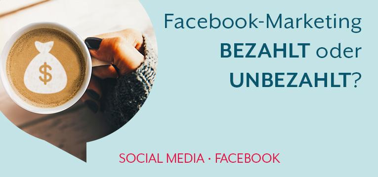 Facebook Marketing - bezahlt oder unbezhalt - Das ist hier die Frage