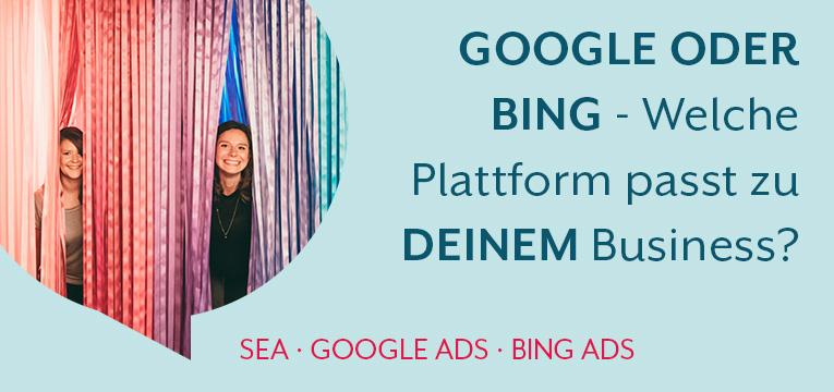 Google Ads oder Bing Ads - Wo solltest du werben?