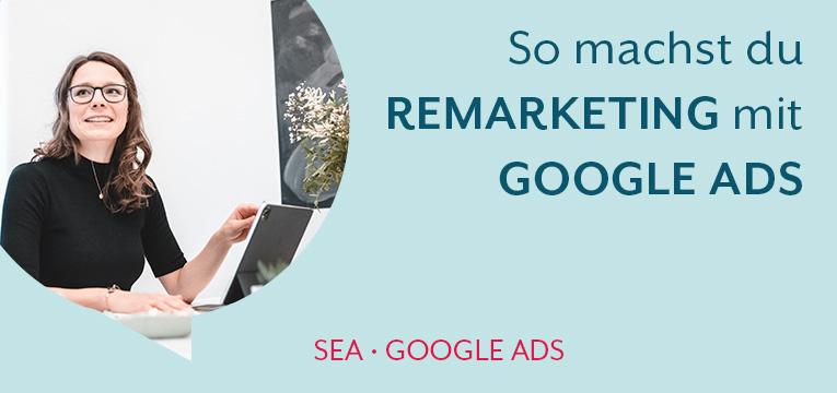 So machst du Remarketing mit Google Ads