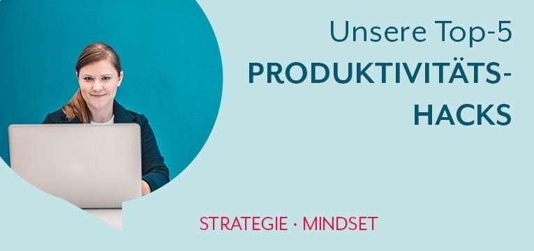 Unsere Top-5 Produktivitätshacks