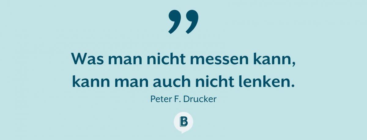 Was man nicht messen kann, kann man auch nicht lenken - Peter F. Drucker Zitat
